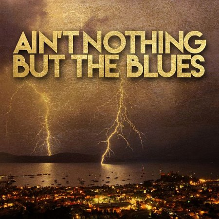 Обложка Ain't Nothing but the Blues (2020) FLAC